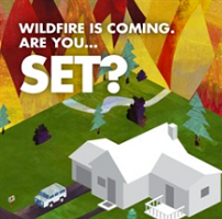 Wildfire Is Coming... Are You SET? Campaign graphic with house and flames, vehicle facing out of driveway ready to go..